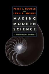 Making Modern Science: A Historical Survey