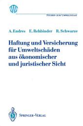 Haftung und Versicherung für Umweltschäden aus ökonomischer und juristischer Sicht