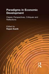Paradigms in Economic Development: Classic Perspectives, Critiques and Reflections: Classic Perspectives, Critiques and Reflections