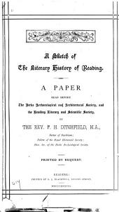 A Sketch of the Literary History of Reading: A Paper Read Before the Berks Archaeological and Architectural Society, and the Reading Literary and Scientific Society