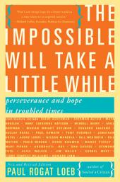 The Impossible Will Take a Little While: A Citizen's Guide to Hope in a Time of Fear, Edition 2