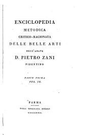 Enciclopedia metodica critico-ragionata delle belle arti: dell' abate D. Pietro Zani, Fidentino, Parte 1,Volume 9