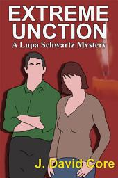 Extreme Unction: A LupaSchwartz Mystery