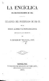 La Encíclica del dia 8 de Diciembre 1864. Relaciones del Pontificado de Pio IX. con la religion, la moral y la Política de la Epoco definidas en aquel documento, etc