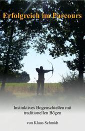 Erfolgreich im Parcours: Instinktives Bogenschießen mit traditionellen Bögen