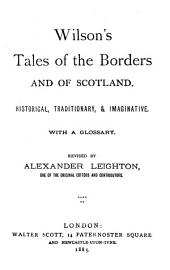 Wilson's Tales of the Borders and of Scotland: Historical, Traditionary, & Imaginative, with a Glossary, Volume 6