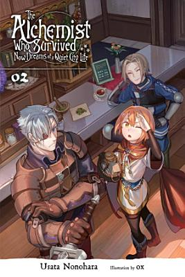 The Alchemist Who Survived Now Dreams of a Quiet City Life  Vol  2  light novel