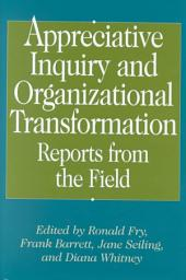Appreciative Inquiry and Organizational Transformation: Reports from the Field