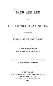 Land and Lee in the Bosphorus and Aegean: Or, Views of Athens and Constantinople