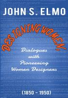 Designing Women  Dialogues with Pioneering Women Designers  1850 1950  PDF