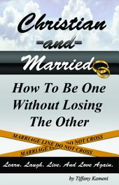 Christian and Married: How to Be One Without Losing the Other