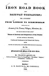 The Iron Road Book and Railway Companion, Or, A Journey from London to Birmingham: Containing an Account of the Towns, Villages, Mansions, &c. on Each Side of the Line
