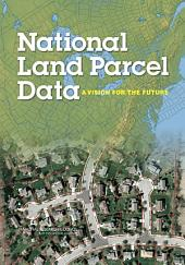National Land Parcel Data:: A Vision for the Future
