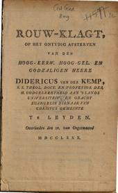 Rouw-klagt, op het ontydig afsterven van den hoog-eerw. hoog-gel. en godzaligen heere Didericus van der Kemp, s.s. theol. doct. en professor der h. godgeleertheid aan 's lands universiteit, en geacht euangelie dienaar van Christus gemeinte te Leyden. Overleeden den IV. van Oogstmaand MDCCLXXX.