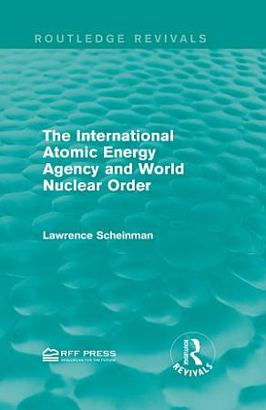 The International Atomic Energy Agency and World Nuclear Order PDF