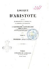 Logique d'Aristote traduite en français pour la premiere fois et accompagnée de notes perpetuelles par J. Barthélemy Saint-Hilaire: Premiers analytiques, Volume2