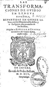Las transformaciones de Ouidio en lengua española: Repartidas en quinze libros, con las allegorias al fin dellos, y sus figuras para prouecho de los artifices