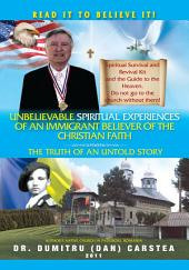 Unbelievable Spiritual Experiences of a Romanian Immigrant Believer of the Christian Faith: Of an Immigrant Believer of the Christian Faith