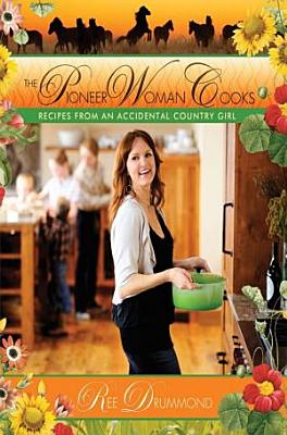The Pioneer Woman Cooks  Recipes From an Accidental Country Girl Hardcover PDF