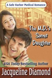The M.D.'s Secret Daughter: A Safe Harbor Medical Romance