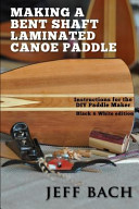 Making a Bent Shaft Laminated Canoe Paddle   Black and White Version