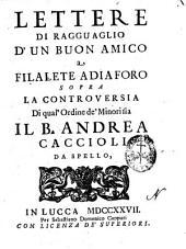 Lettere di ragguaglio d'un buon amico a Filalete Adiaforo sopra la controversia di qual'ordine de' minori sia il b. Andrea Caccioli da Spello. (Tomo primo-secondo): 1!, Volume 1