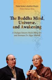 The Buddha Mind, Universe, and Awakening -- A dialogue between Master Sheng Yen and Astronaut Dr. Edgar Mitchell