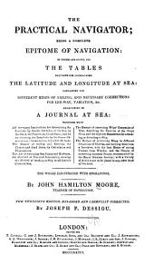 The Practical Navigator: Being a Complete Epitome of Navigation: to which are Added, All the Tables Requisite for Determining the Latitude and Longitude at Sea: Containing the Different Kinds of Sailing and Necessary Corrections for Lee-way, Variation, &c. Exemplified in a Journal at Sea ... The Whole Illustrated with Engravings