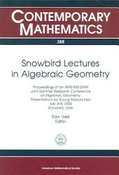 Snowbird Lectures in Algebraic Geometry: Proceedings of an AMS-IMS-SIAM Joint Summer Research Conference on Algebraic Geometry : Presentations by Young Researchers, July 4-8, 2004