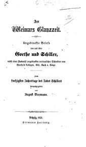 Aus Weimars Glanzzeit. Ungedruckte Briefe von und über Gothe und Schiller, nebst einer Auswahl ungedruckter vertraulicher Schreiben von Goethe's Collegen, Geh. Rath v. Voigt. Zum funfzigsten Jahrestage des Todes Schiller's herausgegeben von A. Diezmann
