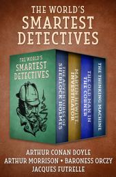 The World's Smartest Detectives: The Adventures of Sherlock Holmes, Martin Hewitt, Investigator, The Old Man in the Corner, and The Thinking Machine