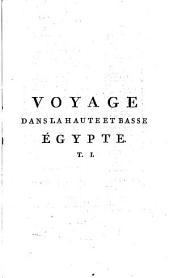 Voyage dans la haute et basse Egypte: fait par ordre de l'ancien gouvernement et contenant des observations de tous genres, Volume1