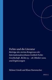 Fichte und die Literatur: Beiträge des vierten Kongresses der Internationalen Johann Gottlieb Fichte Gesellschaft, Berlin 03.-08. Oktober 2000, und Ergänzungen