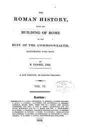 The Roman history, from the building of Rome to the ruin of the commonwealth... New ed: Volume 6