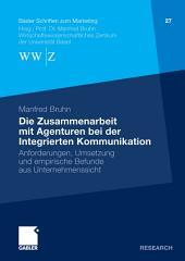 Die Zusammenarbeit mit Agenturen bei der Integrierten Kommunikation: Anforderungen, Umsetzung und empirische Befunde aus Unternehmenssicht