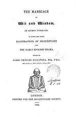 The marriage of wit and wisdom, an interlude. To which are added illustrations of Shakespeare and the early English drama. Ed. by J.O. Halliwell