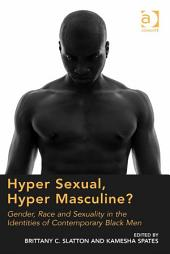 Hyper Sexual, Hyper Masculine?: Gender, Race and Sexuality in the Identities of Contemporary Black Men