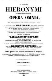 Sancti Eusebii Hieronymi ... opera omnia, studio et labore Vallarsii et Maffæii: Volume 7