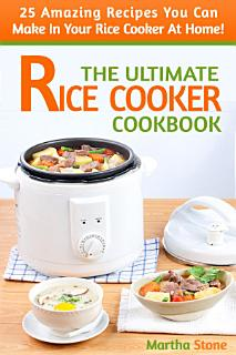 The Ultimate Rice Cooker Cookbook Book