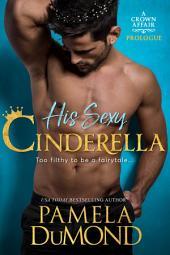 His Sexy Cinderella: A Crown Affair Prologue