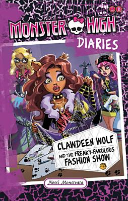 Monster High Diaries  Clawdeen Wolf and the Freaky Fabulous Fashion Show PDF