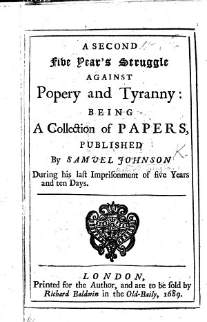 A second five years struggle against Popery and Tyranny  being a collection of papers  published by S  Johnson during his last imprisonment of five years and ten days