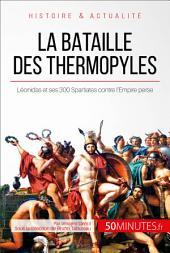 La bataille des Thermopyles: Le sacrifice héroïque de Léonidas et de ses 300 Spartiates