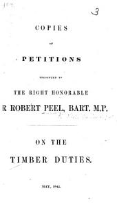 Copies of petitions presented to ... Sir R. Peel ... on the Timber Duties. May 1842