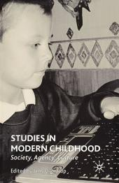 Studies in Modern Childhood: Society, Agency, Culture
