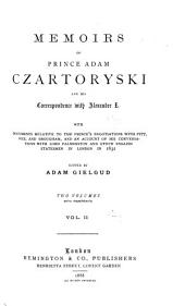 Memoirs of Prince Adam Czartoryski and His Correspondence with Alexander I: With Documents Relative to the Prince's Negotioation with Pitt, Fox, and Brougham, and an Account of His Conversations with Lord Palmerston and Other English Statesmen in London in 1832, Volume 2