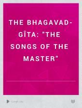 Bhagavad Gita: The Songs of the Master