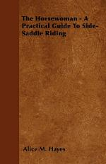 The Horsewoman - A Practical Guide To Side-Saddle Riding