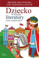 Dziecko w świecie literatury i życiu współczesnym: XXII tom serii Nauczyciele – Nauczycielom