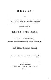 Heaven: Or, An Earnest and Scriptural Inquiry Into the Abode of the Sainted Dead
